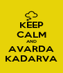 KEEP CALM AND AVARDA KADARVA - Personalised Poster A4 size