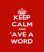 KEEP CALM AND 'AVE A WORD - Personalised Poster A4 size