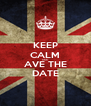 KEEP CALM AND AVE THE DATE - Personalised Poster A4 size