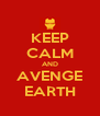 KEEP CALM AND AVENGE EARTH - Personalised Poster A4 size