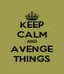 KEEP CALM AND AVENGE THINGS - Personalised Poster A4 size