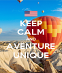 KEEP CALM AND AVENTURE UNIQUE - Personalised Poster A4 size