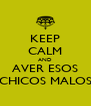 KEEP CALM AND AVER ESOS CHICOS MALOS - Personalised Poster A4 size