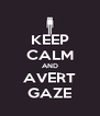 KEEP CALM AND AVERT GAZE - Personalised Poster A4 size