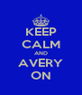 KEEP CALM AND AVERY ON - Personalised Poster A4 size