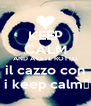KEEP CALM AND AVETE ROTTO il cazzo con  i keep calm♥ - Personalised Poster A4 size