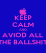 KEEP CALM AND AVIOD ALL THE BALLSHIT - Personalised Poster A4 size