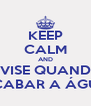 KEEP CALM AND AVISE QUANDO ACABAR A ÁGUA - Personalised Poster A4 size