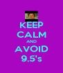KEEP CALM AND AVOID 9.5's - Personalised Poster A4 size