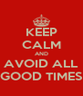 KEEP CALM AND AVOID ALL GOOD TIMES - Personalised Poster A4 size