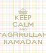 KEEP CALM AND AVOID ASTAGFIRULLAH THINGS IN RAMADAN - Personalised Poster A4 size