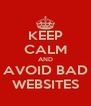 KEEP CALM AND AVOID BAD WEBSITES - Personalised Poster A4 size