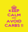 KEEP CALM AND AVOID CARBS !! - Personalised Poster A4 size