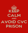 KEEP CALM AND AVOID CVC PRISON - Personalised Poster A4 size