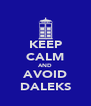 KEEP CALM AND AVOID DALEKS - Personalised Poster A4 size