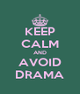 KEEP CALM AND AVOID DRAMA - Personalised Poster A4 size