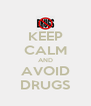 KEEP CALM AND AVOID DRUGS - Personalised Poster A4 size