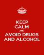 KEEP CALM AND AVOID DRUGS AND ALCOHOL - Personalised Poster A4 size