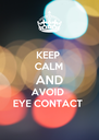 KEEP  CALM AND AVOID  EYE CONTACT - Personalised Poster A4 size