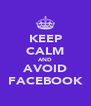 KEEP CALM AND AVOID FACEBOOK - Personalised Poster A4 size