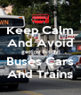 Keep Calm And Avoid getting hit by Buses Cars And Trains - Personalised Poster A4 size