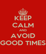 KEEP CALM AND AVOID GOOD TIMES - Personalised Poster A4 size