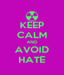 KEEP CALM AND AVOID HATE - Personalised Poster A4 size