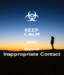 KEEP CALM AND Avoid Inappropriate Contact - Personalised Poster A4 size