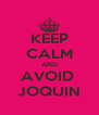 KEEP CALM AND AVOID  JOQUIN - Personalised Poster A4 size