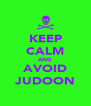 KEEP CALM AND AVOID JUDOON - Personalised Poster A4 size