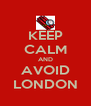 KEEP CALM AND AVOID LONDON - Personalised Poster A4 size