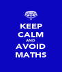 KEEP CALM AND AVOID MATHS - Personalised Poster A4 size