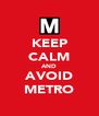 KEEP CALM AND AVOID METRO - Personalised Poster A4 size