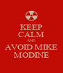 KEEP CALM AND AVOID MIKE MODINE - Personalised Poster A4 size
