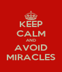 KEEP CALM AND AVOID MIRACLES - Personalised Poster A4 size