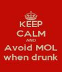 KEEP CALM AND Avoid MOL when drunk - Personalised Poster A4 size