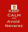 KEEP CALM AND Avoid  Nevarez - Personalised Poster A4 size