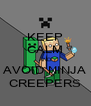 KEEP CALM AND AVOID NINJA CREEPERS - Personalised Poster A4 size