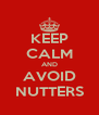 KEEP CALM AND AVOID NUTTERS - Personalised Poster A4 size