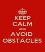 KEEP CALM AND AVOID  OBSTACLES - Personalised Poster A4 size