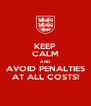 KEEP CALM AND AVOID PENALTIES AT ALL COSTS! - Personalised Poster A4 size