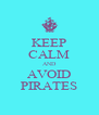 KEEP CALM AND AVOID PIRATES - Personalised Poster A4 size