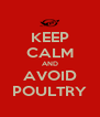 KEEP CALM AND AVOID POULTRY - Personalised Poster A4 size