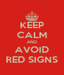 KEEP CALM AND AVOID RED SIGNS - Personalised Poster A4 size