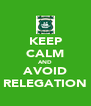 KEEP CALM AND AVOID RELEGATION - Personalised Poster A4 size