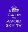 KEEP CALM AND AVOID SKY TV - Personalised Poster A4 size
