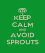 KEEP CALM AND AVOID SPROUTS - Personalised Poster A4 size