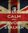 KEEP CALM AND AVOID STALKER - Personalised Poster A4 size