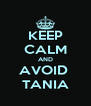KEEP CALM AND AVOID  TANIA - Personalised Poster A4 size