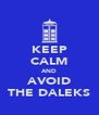 KEEP CALM AND AVOID THE DALEKS - Personalised Poster A4 size